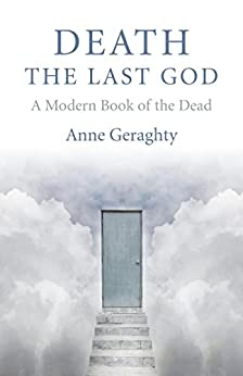 Death, the Last God: A Modern Book of the Dead by [Geraghty, Anne]