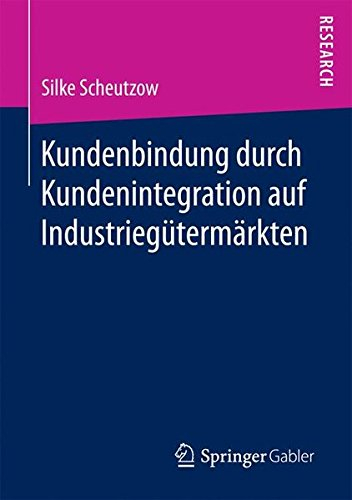 Kundenbindung durch Kundenintegration auf Industriegütermärkten (German Edition) pdf epub