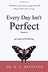 Every Day Isn't Perfect, Volume II: Joy Comes In The Morning (Volume 2) Paperback