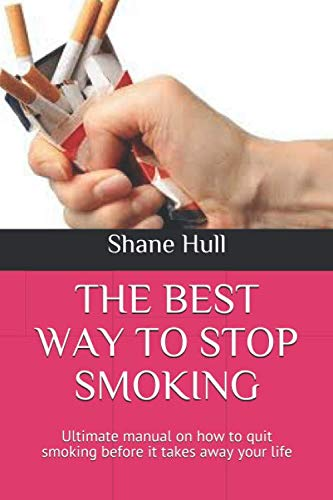 THE BEST WAY TO STOP SMOKING: Ultimate manual on how to quit smoking before it takes away your life (The Best Stop Smoking App)