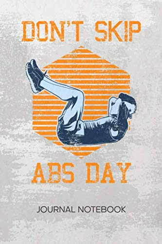 Don't Skip Abs Day: JOURNAL NOTEBOOK Fitness Notepad RULED – Fitness Guy Sketchbook Abdominals Organizer Six Pack Exercise Diary LINED – Boyfriend & Girlfriend Gift – A5 6×9 Inch 120 Pages