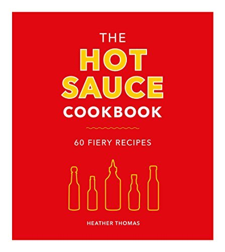The Hot Sauce Cookbook by Heather Thomas