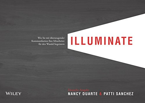 illuminate: Wie Sie mit überzeugender Kommunikation Ihre Mitarbeiter für den Wandel begeistern