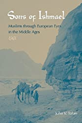 Sons of Ishmael: Muslims through European Eyes in the Middle Ages