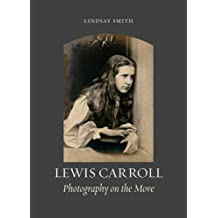 Lewis Carroll: Photography on the Move by Lindsay Smith (2015-11-27)
