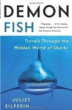 Demon Fish: Travels Through the Hidden World of Sharks