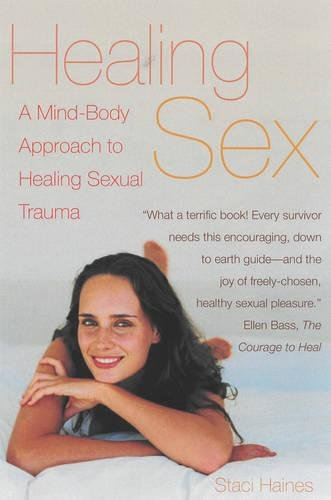 Healing Sex: A Mind-Body Approach to Healing Sexual - Sex Trauma