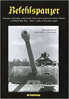 Befehlspanzer: German command, control and observation armoured combat vehicles in World war Two: Part 1: Tanks of German Origin by Riccardo Niccoli (2014-11-19)