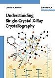 Understanding Single-Crystal X-Ray Crystallography, Dennis W. Bennett, 3527327940