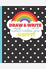 Rainbow Draw and Write what Makes You Happy: Draw and Write Journal Paperback