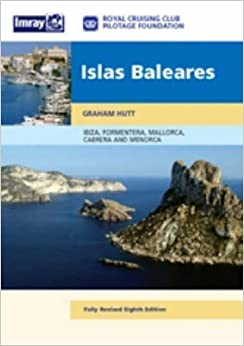 Islas Baleares 8th (eighth) Revised Edition by RCC Pilotage Foundation published by Imray, Laurie, Norie amp: Wilson Ltd (2006)