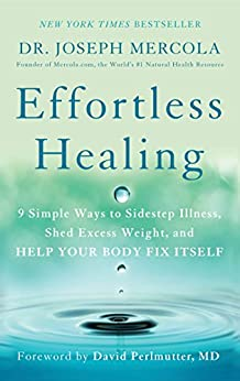 Effortless Healing: 9 Simple Ways to Sidestep Illness, Shed Excess Weight, and Help Your Body Fix Itself by [Mercola, Dr Joseph]