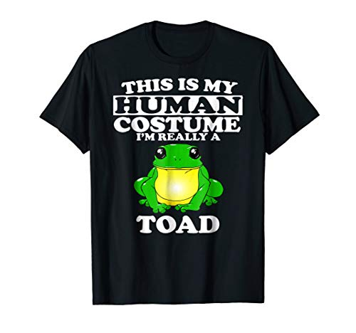 This Is My Human Costume I'm Really A Toad T-Shirt