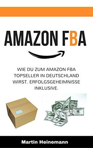 Das Amazon FBA Buch: Wie Du zum Amazon FBA Topseller in Deutschland wirst