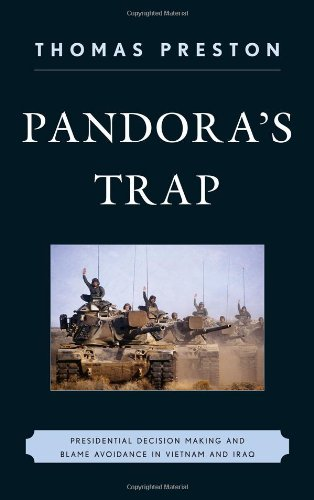 Pandora's Trap: Presidential Decision Making and Blame Avoidance in Vietnam and Iraq by Rowman & Littlefield Publishers
