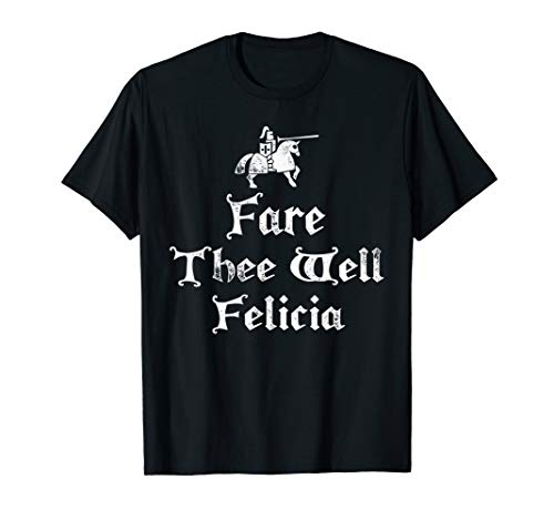 Fare Thee Well Felicia Funny Ren Faire TShirt Costume Meme