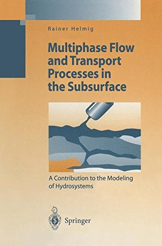Multiphase Flow and Transport Processes in the Subsurface: A Contribution to the Modeling of Hydrosystems (Environmental