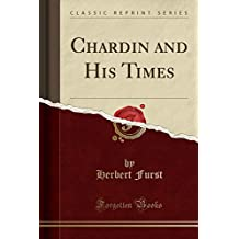 Chardin and His Times (Classic Reprint)