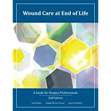 Wound Care at End of Life: A Guide for Hospice Professionals