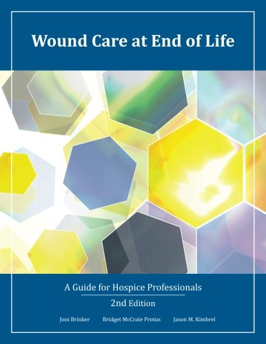 Wound Care At End Of Life  A Guide For Hospice Professionals
