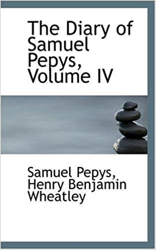 The Diary of Samuel Pepys, Volume IV: 4
