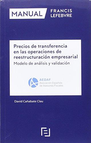Manual Precios de transferencia en las operaciones de reestructuración empresarial: Modelo de análisis y - De Transferencia Precios