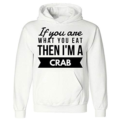 Hoodie Crab - If You are What You Eat Then I'm A - Gifts for Food Lovers White