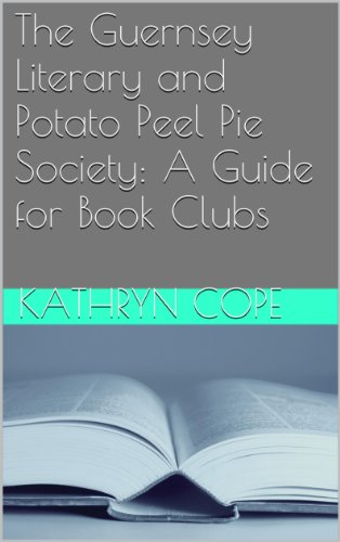 The Guernsey Literary and Potato Peel Pie Society: A Guide for Book Clubs (The Reading Room Book Group (Potato Pie)