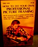 How To Do Your Own Professional Picture Framing, Raymond D. Brown, 0830612386
