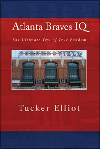 Atlanta Braves IQ: The Ultimate Test of True Fandom: Volume 1