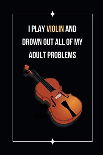 I Play Violin And Drown Out All