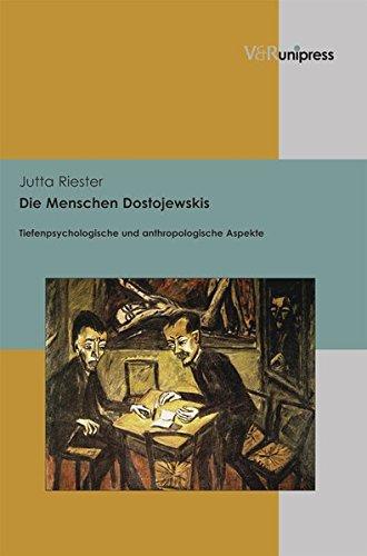 Die Menschen Dostojewskis. Tiefenpsychologische und anthropologische Aspekte