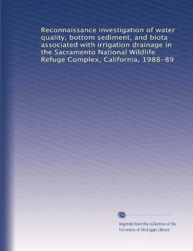 Reconnaissance investigation of water quality, bottom sediment, and biota associated with irrigation drainage in the Sacramento National Wildlife Refuge Complex, California, 1988-89