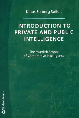 Read Online Introduction to Private and Public Intelligence: The Swedish School of Competitive Intelligence pdf epub