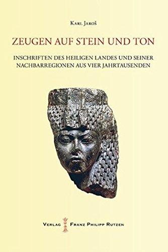 Zeugen auf Stein und Ton: Inschriften des Heiligen Landes und seiner Nachbarregionen aus vier Jahrtausenden