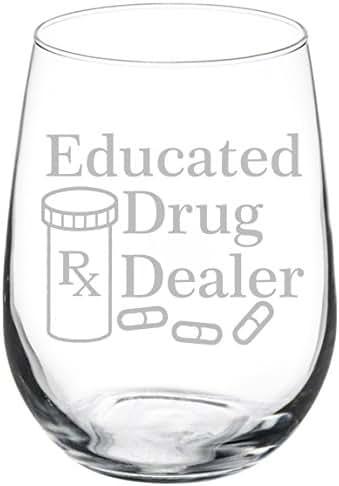 Wine Glass Goblet Funny Pharmacist Pharmacy Tech Educated Drug Dealer (17 oz Stemless)
