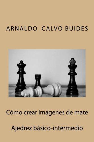 Cómo crear imágenes de mate: Ajedrez básico-intermedio (Spanish Edition)