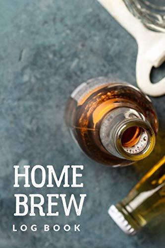 Homebrew Log Book: Customized Home Brewers Log Book ; Essential Home Brewing Kit ; Home Brew Beer Recipe Notebook ; Blank Homebrew Books ; Beer Crafting Blank Recipe Journal For Craft Beer Brewer