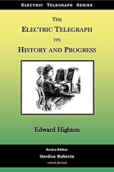 The Electric Telegraph - Its History and Progress (Electric Telegraph Series Book 2) by [Highton, Edward]