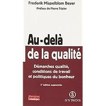 Au-delà de la qualité: Démarches qualité, conditions de travail et politiques du bonheur (French Edition)
