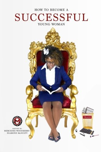 How To Become A Successful Young Woman: -Taking Over The World- (Young & Successful) (Volume 1)