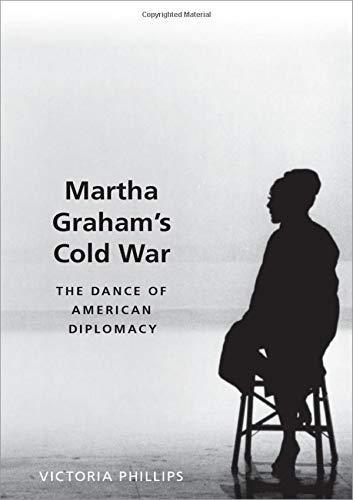 Martha Graham's Cold War: The Dance of American Diplomacy