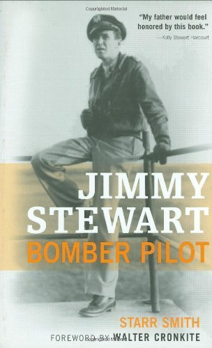Jimmy Stewart: Bomber Pilot by Starr Smith (2005) Hardcover