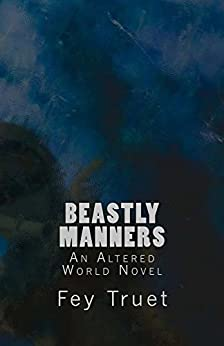 Beastly Manners (Altered World Book 3) by [Truet, Fey]