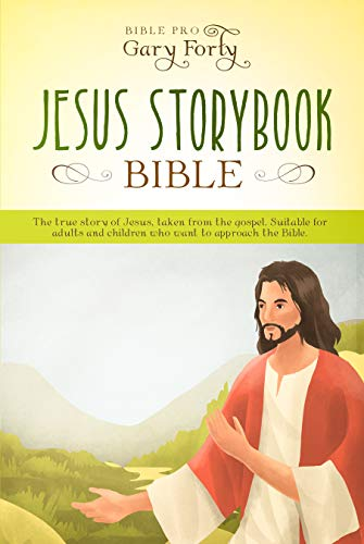 Jesus Storybook Bible: The True Story Of Jesus, Taken From the Gospel. Suitable For Adults And Children Who Want To Approach The Bible. (Free Kindle Books About Jesus)