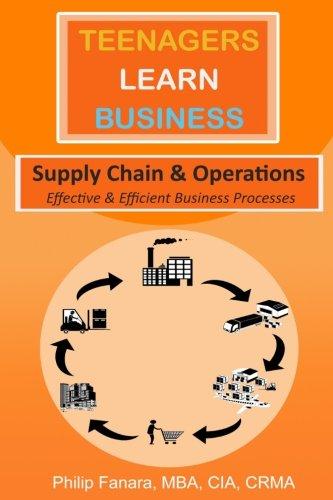 Supply Chain & Operations: Efficient and Effective Business Processes (Teenagers Learn Business) (Volume 2)