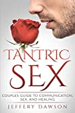 Tantric Sex: Couples Guide: Communication, Sex And