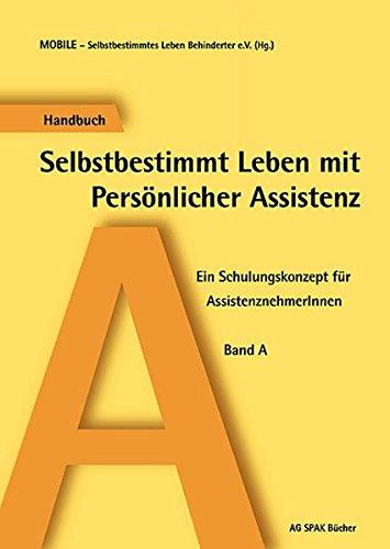 Selbstbestimmt leben mit persönlicher Assistenz. Ein Schulungskonzept für AssistenznehmerInnen. Band A