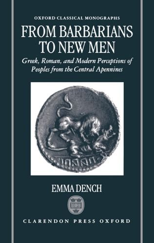 From Barbarians to New Men: Greek, Roman, and Modern Perceptions of Peoples from the Central Apennines (Oxford Classical