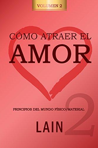 Como atraer el Amor utilizando la Ley de la Atraccion: ¿Es posible cambiar nuestro destino amoroso? (Volume 2)  [Garcia Calvo, Lain] (Tapa Blanda)
